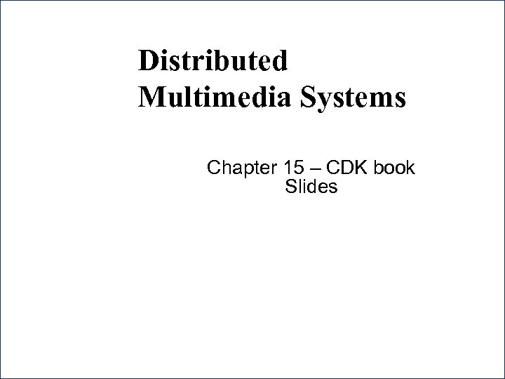 Distributed Multimedia Systems Chapter 15 – CDK book Slides 16