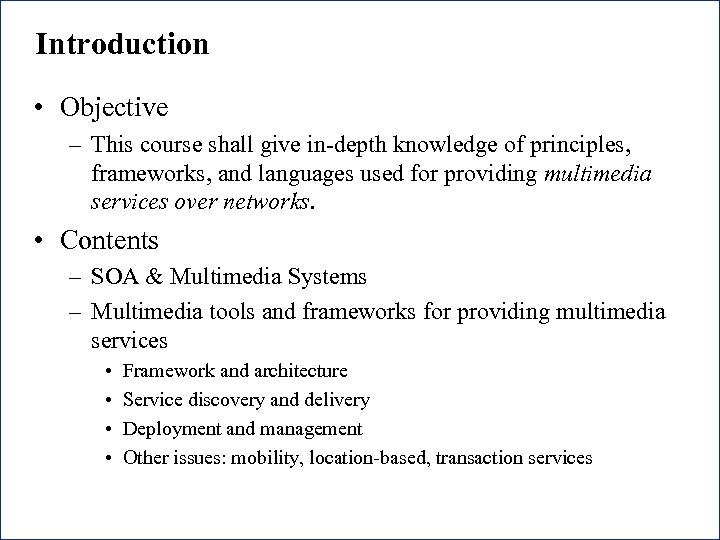 Introduction • Objective – This course shall give in-depth knowledge of principles, frameworks, and