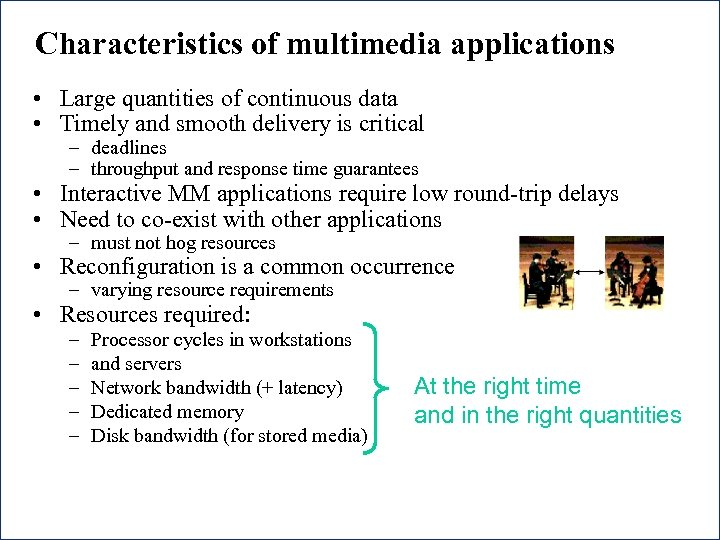 Characteristics of multimedia applications • Large quantities of continuous data • Timely and smooth