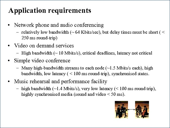 Application requirements • Network phone and audio conferencing – relatively low bandwidth (~ 64