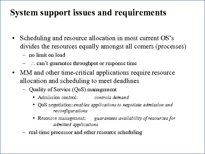 System support issues and requirements • Scheduling and resource allocation in most current OS's