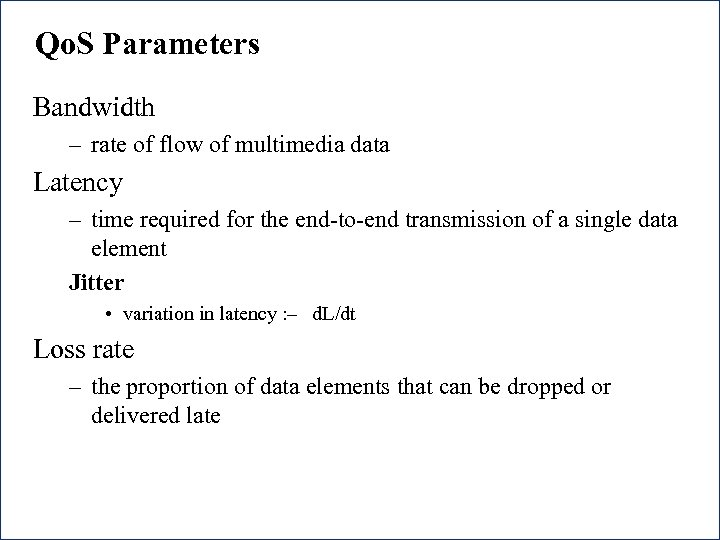 Qo. S Parameters Bandwidth – rate of flow of multimedia data Latency – time