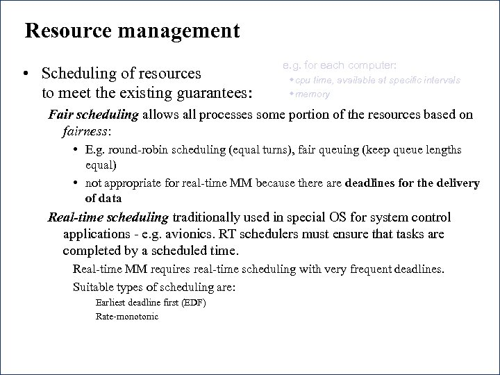 Resource management • Scheduling of resources to meet the existing guarantees: e. g. for