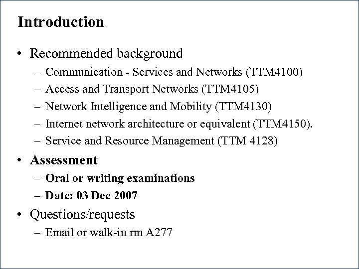 Introduction • Recommended background – – – Communication - Services and Networks (TTM 4100)