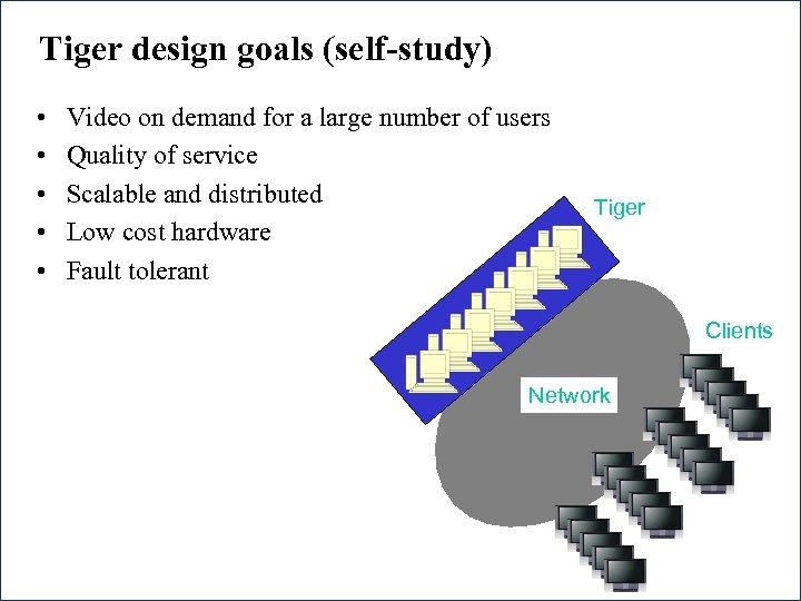 Tiger design goals (self-study) • • • Video on demand for a large number