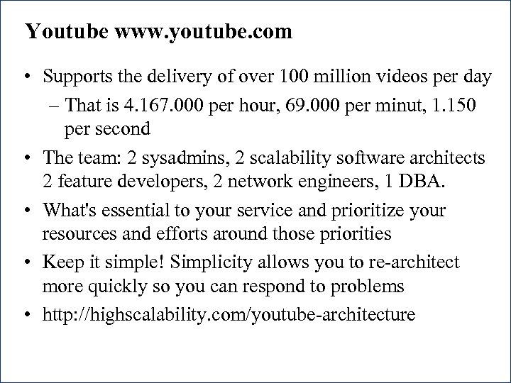 Youtube www. youtube. com • Supports the delivery of over 100 million videos per