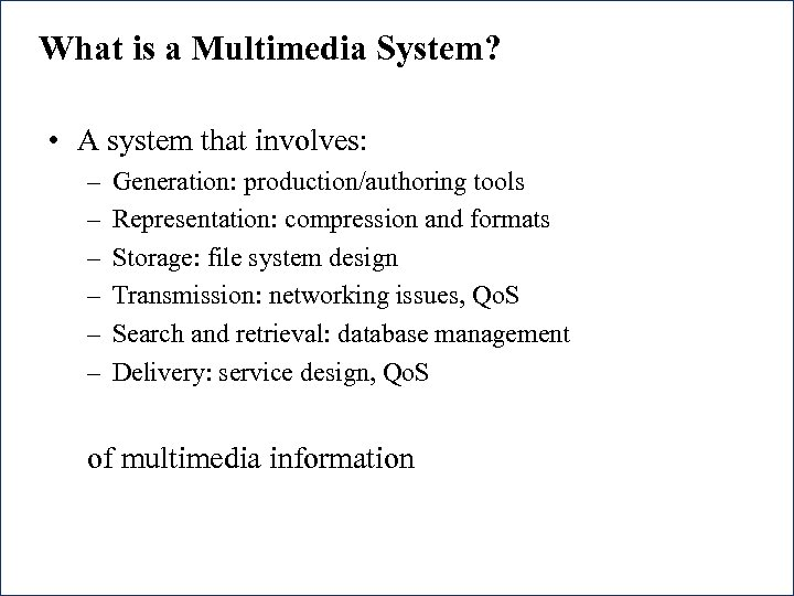 What is a Multimedia System? • A system that involves: – – – Generation: