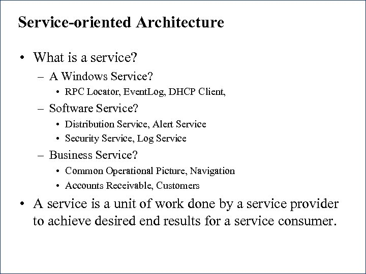 Service-oriented Architecture • What is a service? – A Windows Service? • RPC Locator,
