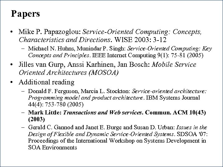 Papers • Mike P. Papazoglou: Service-Oriented Computing: Concepts, Characteristics and Directions. WISE 2003: 3