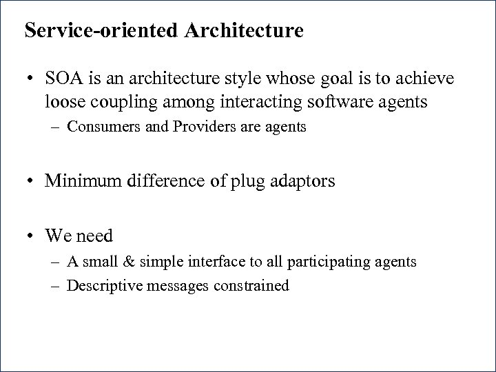Service-oriented Architecture • SOA is an architecture style whose goal is to achieve loose
