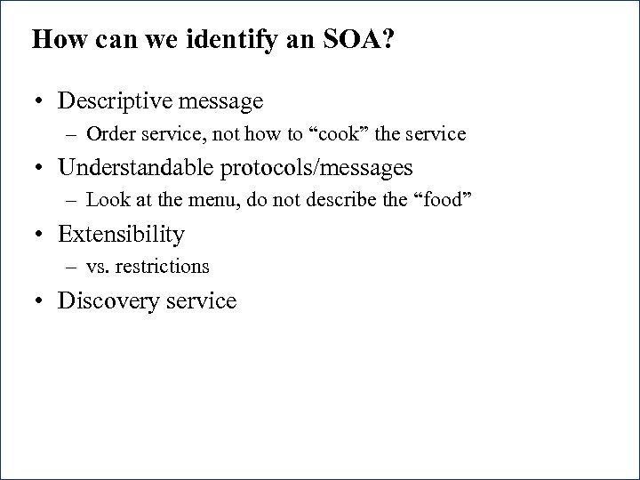 How can we identify an SOA? • Descriptive message – Order service, not how