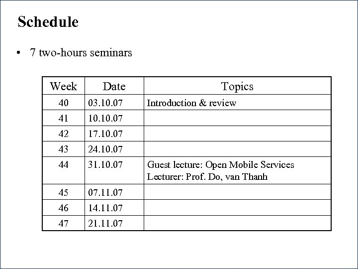 Schedule • 7 two-hours seminars Week Date 40 41 10. 07 42 17. 10.