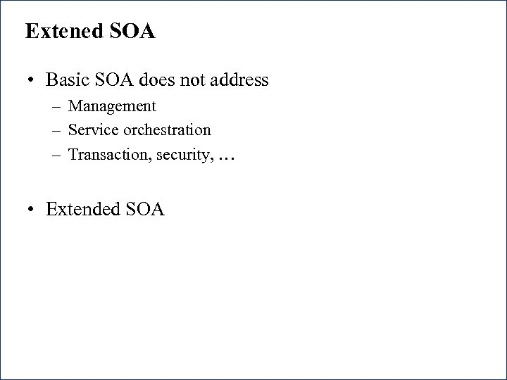 Extened SOA • Basic SOA does not address – Management – Service orchestration –