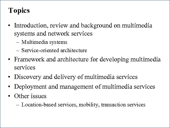 Topics • Introduction, review and background on multimedia systems and network services – Multimedia