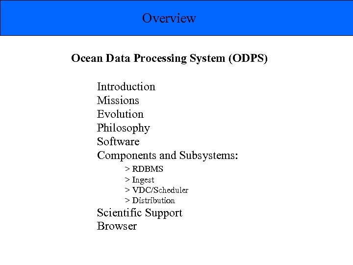 Overview Ocean Data Processing System (ODPS) Introduction Missions Evolution Philosophy Software Components and Subsystems: