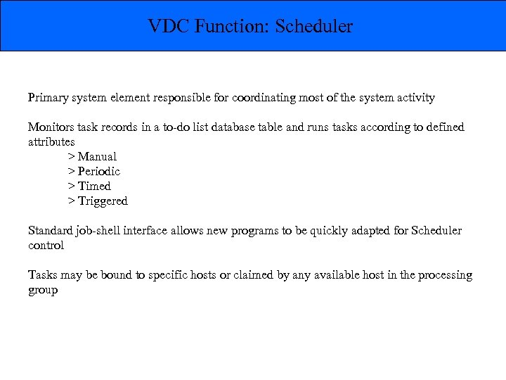 VDC Function: Scheduler Primary system element responsible for coordinating most of the system activity