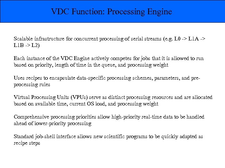 VDC Function: Processing Engine Scalable infrastructure for concurrent processing of serial streams (e. g.