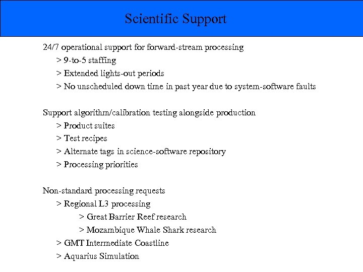 Scientific Support 24/7 operational support forward-stream processing > 9 -to-5 staffing > Extended lights-out