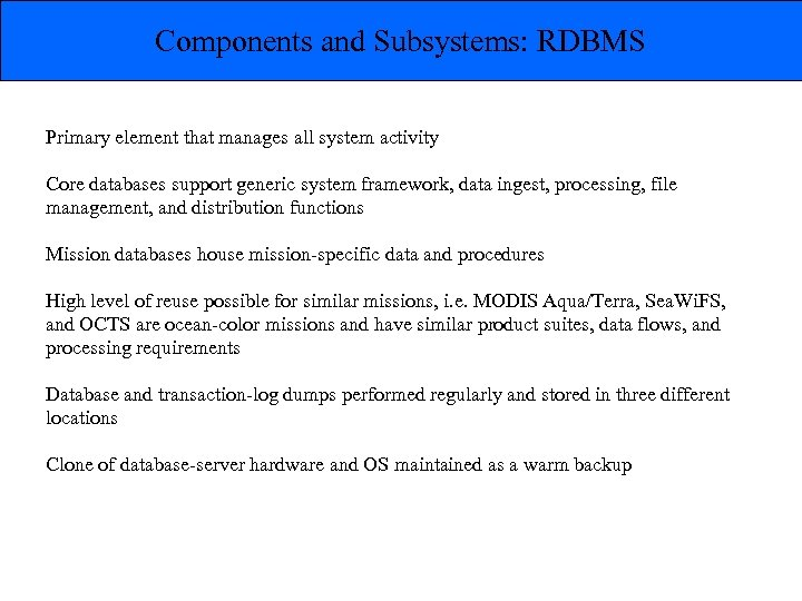 Components and Subsystems: RDBMS Primary element that manages all system activity Core databases support