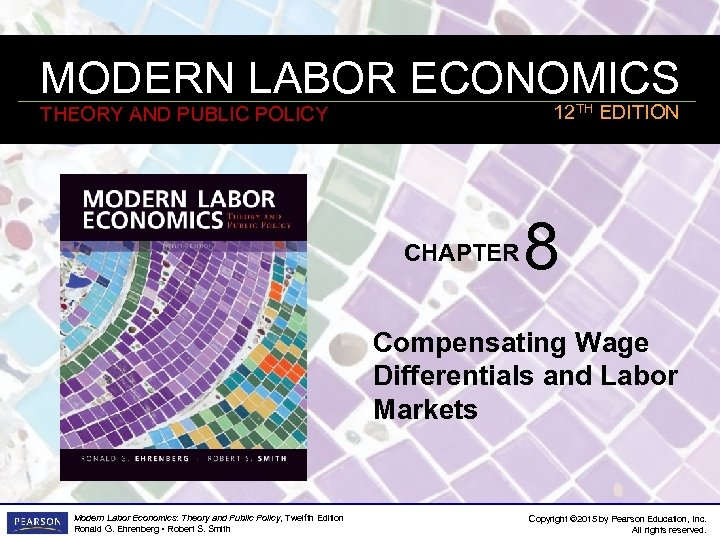 MODERN LABOR ECONOMICS 12 TH EDITION THEORY AND PUBLIC POLICY CHAPTER 8 Compensating Wage