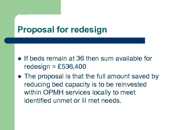 Proposal for redesign l l If beds remain at 36 then sum available for