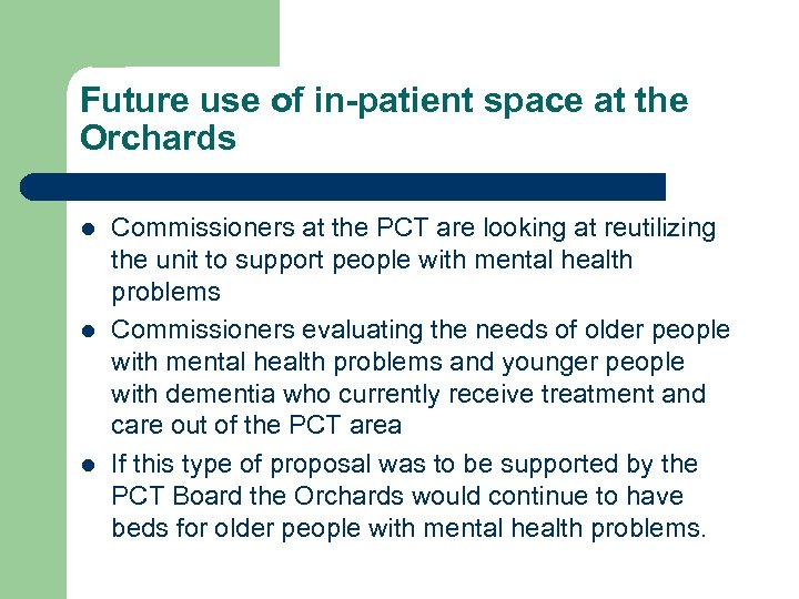 Future use of in-patient space at the Orchards l l l Commissioners at the