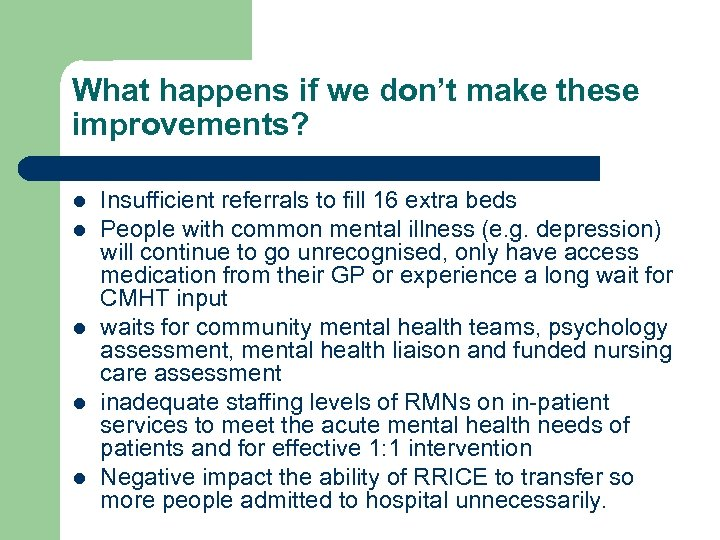What happens if we don't make these improvements? l l l Insufficient referrals to