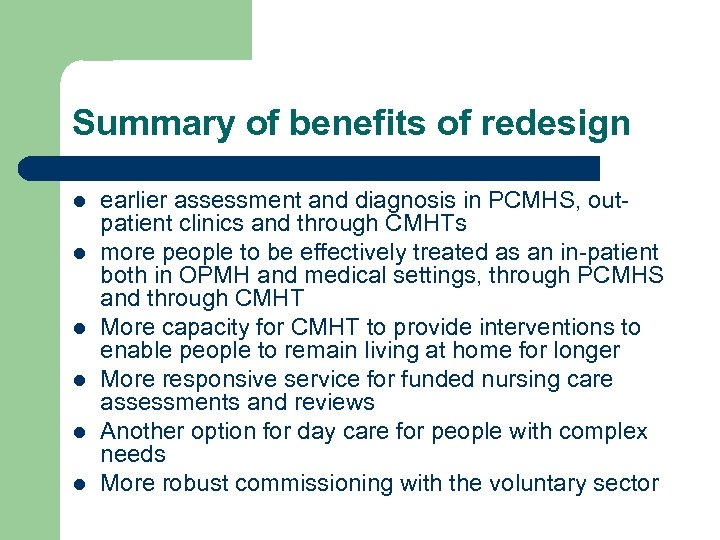 Summary of benefits of redesign l l l earlier assessment and diagnosis in PCMHS,