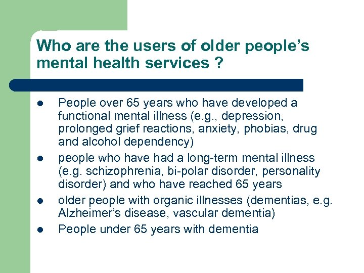 Who are the users of older people's mental health services ? l l People