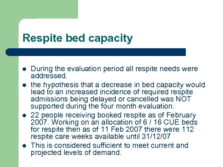 Respite bed capacity l l During the evaluation period all respite needs were addressed.