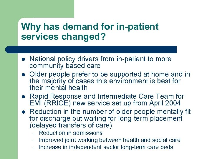 Why has demand for in-patient services changed? l l National policy drivers from in-patient