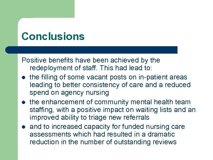 Conclusions Positive benefits have been achieved by the redeployment of staff. This had lead