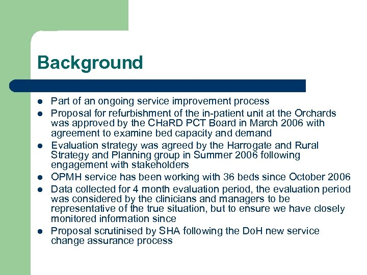 Background l l l Part of an ongoing service improvement process Proposal for refurbishment
