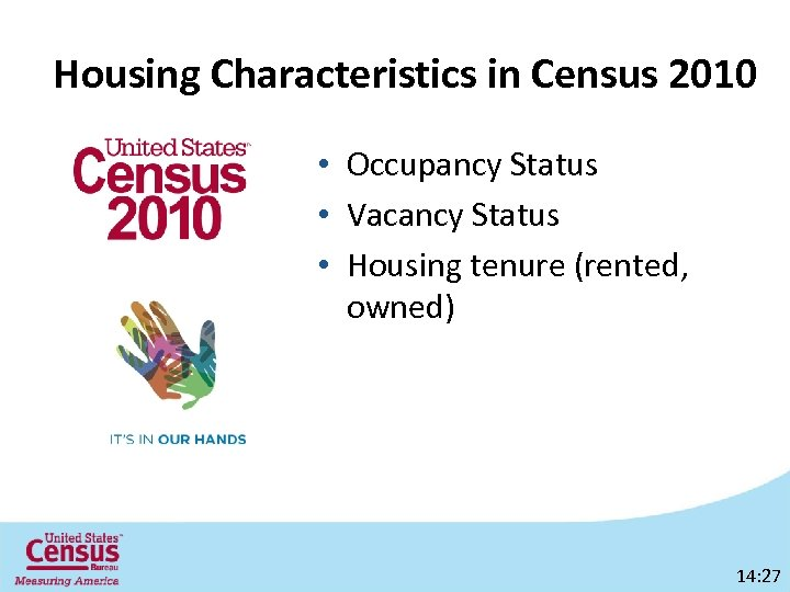Housing Characteristics in Census 2010 • Occupancy Status • Vacancy Status • Housing tenure