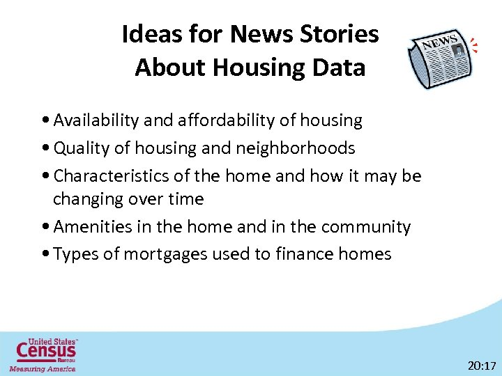 Ideas for News Stories About Housing Data • Availability and affordability of housing •