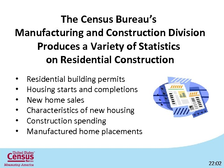 The Census Bureau's Manufacturing and Construction Division Produces a Variety of Statistics on Residential