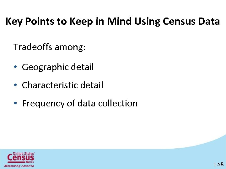 Key Points to Keep in Mind Using Census Data Tradeoffs among: • Geographic detail
