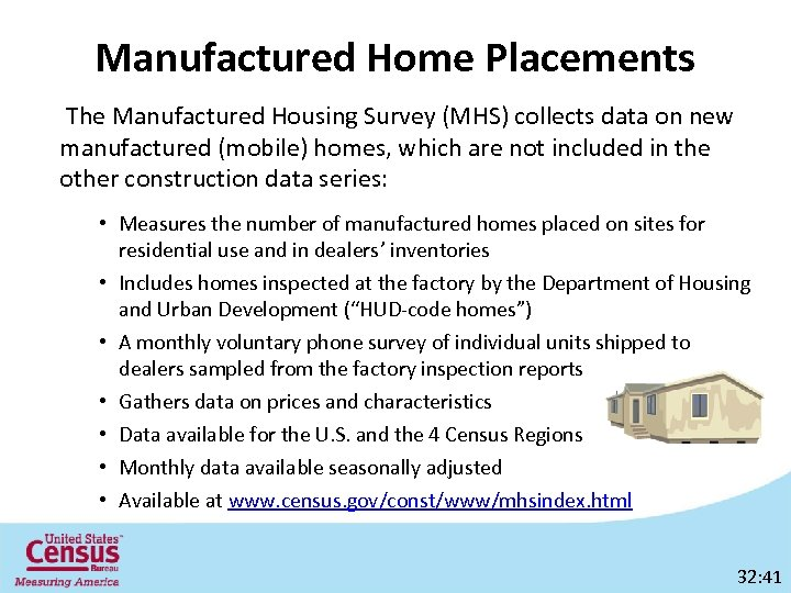 Manufactured Home Placements The Manufactured Housing Survey (MHS) collects data on new manufactured (mobile)