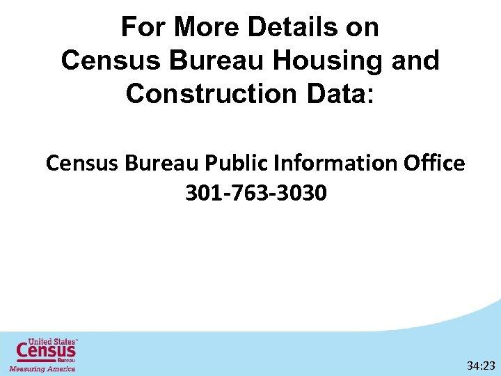For More Details on Census Bureau Housing and Construction Data: Census Bureau Public Information