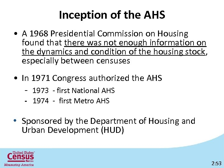 Inception of the AHS • A 1968 Presidential Commission on Housing found that there