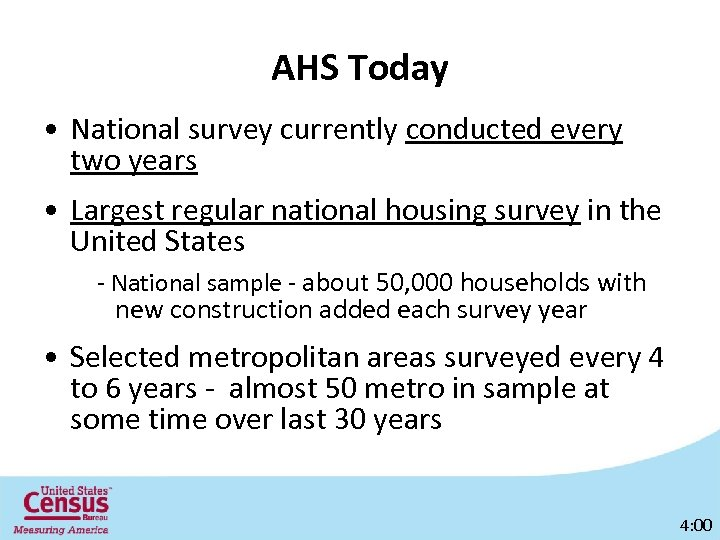 AHS Today • National survey currently conducted every two years • Largest regular national