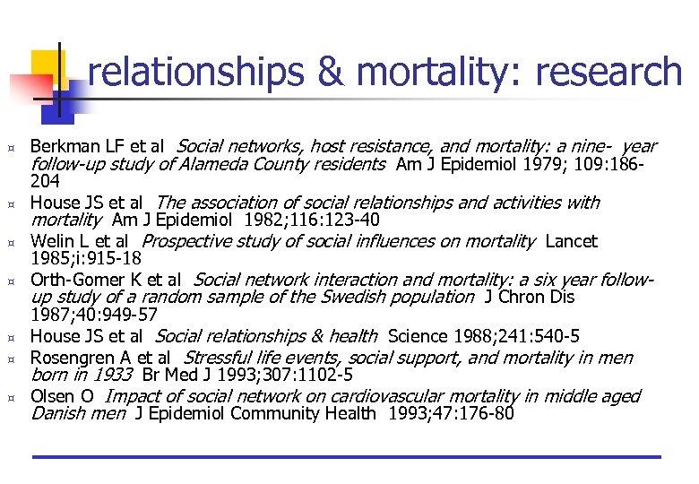 relationships & mortality: research ³ ³ ³ ³ Berkman LF et al Social networks,