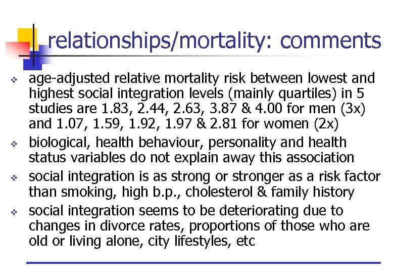 relationships/mortality: comments v v age-adjusted relative mortality risk between lowest and highest social integration
