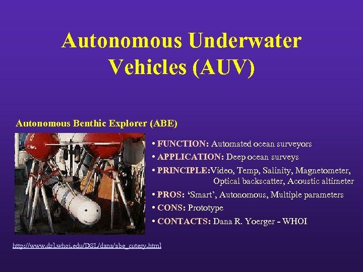 Autonomous Underwater Vehicles (AUV) Autonomous Benthic Explorer (ABE) • FUNCTION: Automated ocean surveyors •