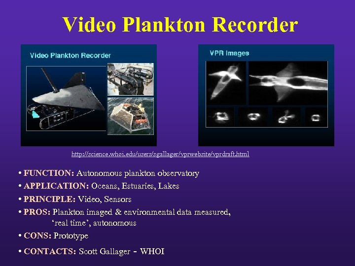 Video Plankton Recorder http: //science. whoi. edu/users/sgallager/vprwebsite/vprdraft. html • FUNCTION: Autonomous plankton observatory •
