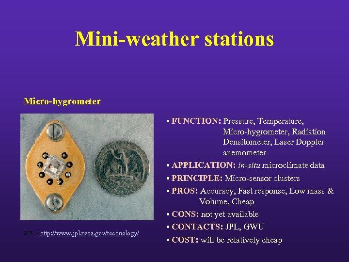 Mini-weather stations Micro-hygrometer JPL - http: //www. jpl. nasa. gov/technology/ • FUNCTION: Pressure, Temperature,