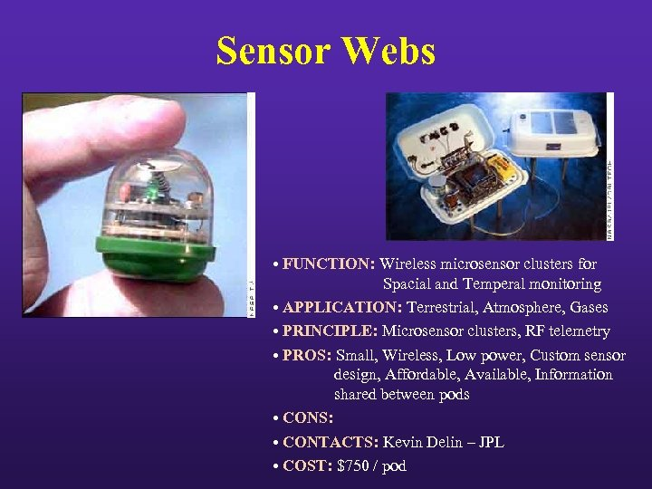 Sensor Webs • FUNCTION: Wireless microsensor clusters for Spacial and Temperal monitoring • APPLICATION: