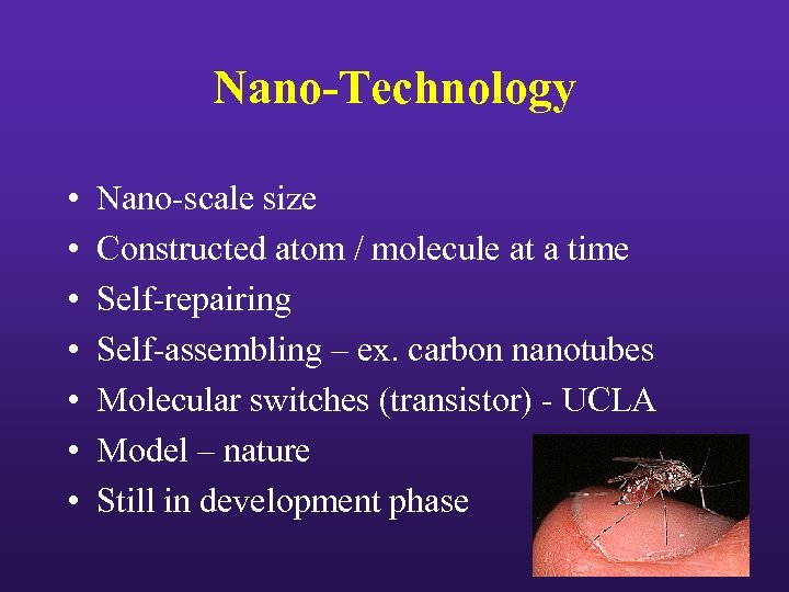 Nano-Technology • • Nano-scale size Constructed atom / molecule at a time Self-repairing Self-assembling