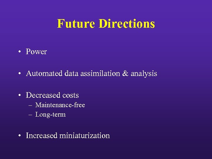 Future Directions • Power • Automated data assimilation & analysis • Decreased costs –