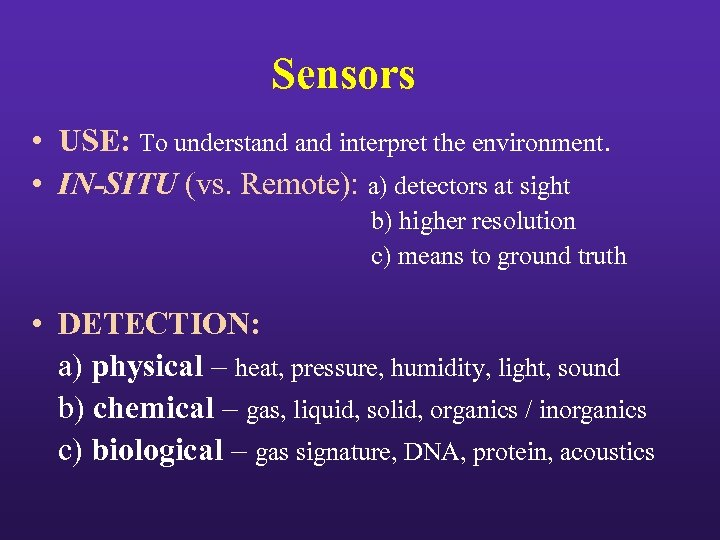 Sensors • USE: To understand interpret the environment. • IN-SITU (vs. Remote): a) detectors